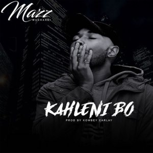 Album Kahleni Bo Single from Mazz Maghandi