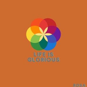 Life Is Glorious (Explicit) dari Rosa