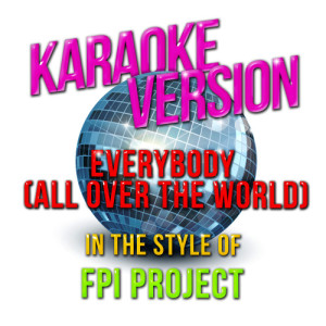 Karaoke - Ameritz的專輯Everybody (All over the World) [In the Style of Fpi Project] [Karaoke Version] - Single