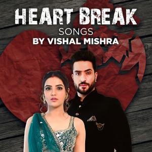 Album Heart Break Songs by Vishal Mishra from Vishal Mishra