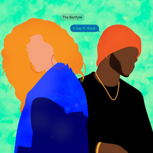 Listen to U Say (Explicit) song with lyrics from The Bonfyre