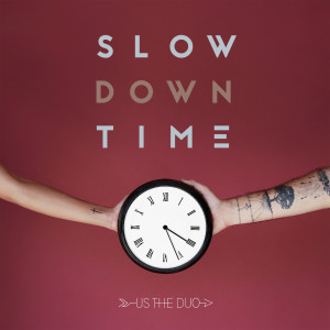 Us The Duo的專輯Slow Down Time