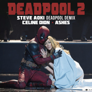 Listen to Ashes (Steve Aoki Deadpool Demix) song with lyrics from Céline Dion