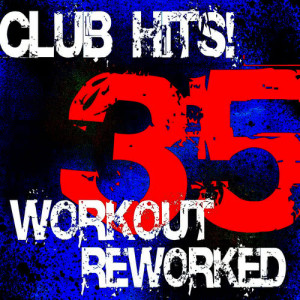 Album 35 Club Hits! Workout Reworked from Ultimate Workout Factory