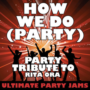 Ultimate Party Jams的專輯How We Do (Party) [Party Tribute to Rita Ora]