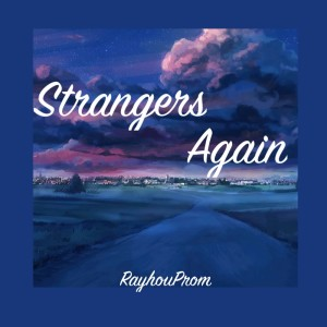 Listen to Strangers Again song with lyrics from RayhouProm
