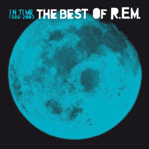 In Time: The Best Of R.E.M. 1988-2003 2003 R.E.M.