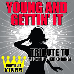 Party Hit Kings的專輯Young and Gettin' It (Tribute to Meek Mill & Kirko Bangz)