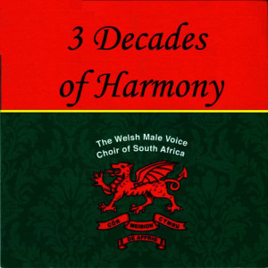 Album 3 Decades of Harmony from The Welsh Male Voice Choir of South Africa
