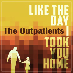 Album Like the Day I Took You Home from The Outpatients