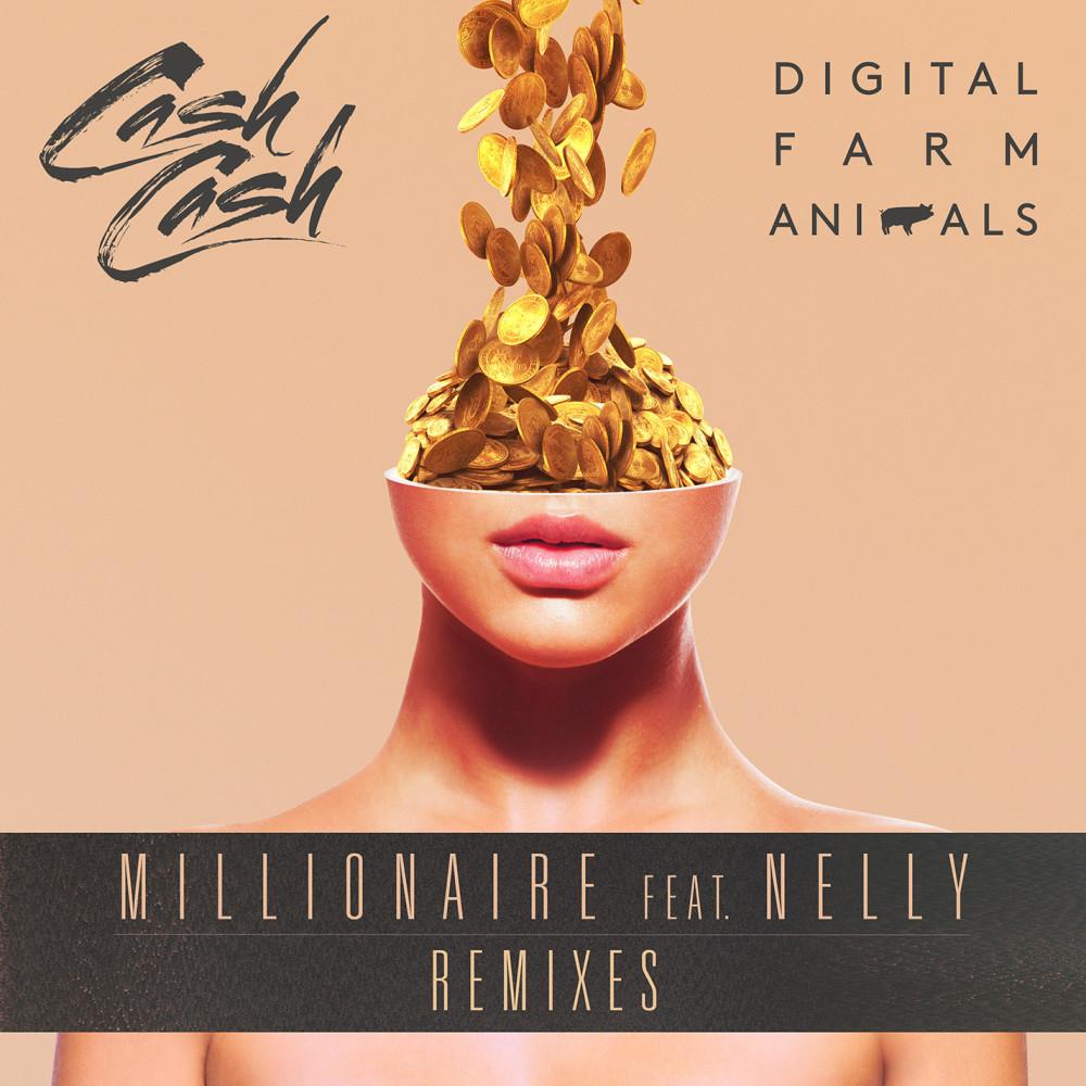 Millionaire (feat. Nelly) [Ftampa Remix] 2016 Cash Cash; Digital Farm Animals; Nelly