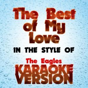 Karaoke - Ameritz的專輯The Best of My Love  (In the Style of the Eagles) [Karaoke Version] - Single