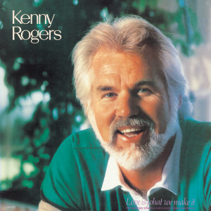 Love Is What We Make It 1985 Kenny Rogers