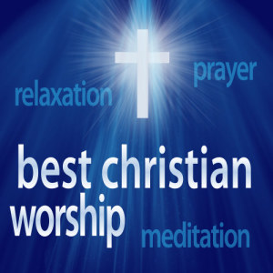 Album Best Christian Worship Hits – Instrumental Relaxing Versions (Great for Prayer + Relaxation + Meditation) from Christian Remixed Hits