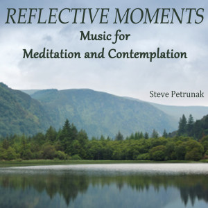 Album Reflective Moments - Music for Meditation and Contemplation from Steve Petrunak