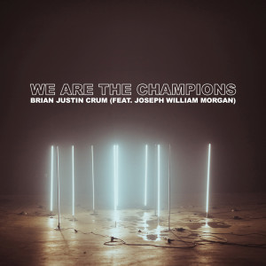 Listen to We Are the Champions song with lyrics from Brian Justin Crum