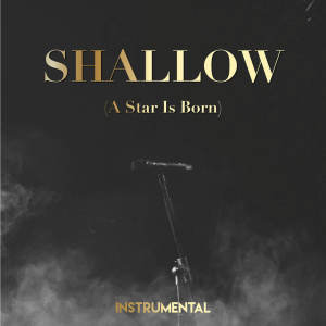 Album Shallow (A Star Is Born) (Instrumental) from Riverfront Studio Singers