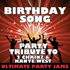 Ultimate Party Jams的專輯Birthday Song (Party Tribute to 2 Chainz & Kanye West) - Single