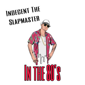 Album In the 80's from Indecent the Slapmaster