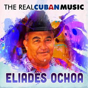 Album The Real Cuban Music (Remasterizado) from Eliades Ochoa