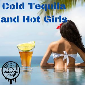 Album Cold Tequila and Hot Girls from Dj. Juliano BGM