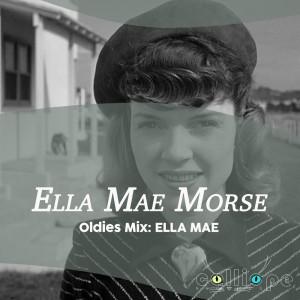 Album Oldies Mix: Ella Mae from Ella Mae Morse