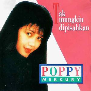 Tak Mungkin Dipisahkan dari Poppy Mercury