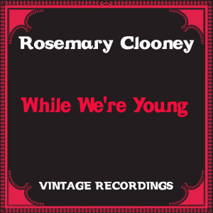 Album While We're Young (Hq Remastered) from Rosemary Clooney
