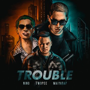 TROUBLE feat. Twopee Southside, Maiyarap 2019 Nino