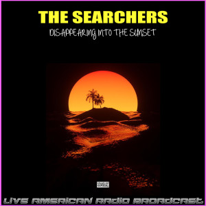 The Searchers的專輯Disappearing Into The Sunset (Live)