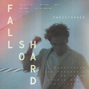 Fall So Hard dari Christopher
