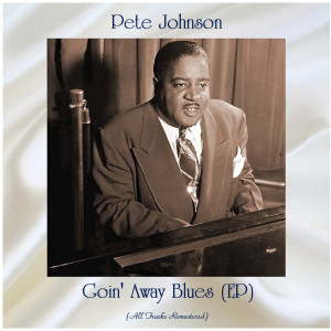 Album Goin' Away Blues (EP) (All Tracks Remastered) from Pete Johnson