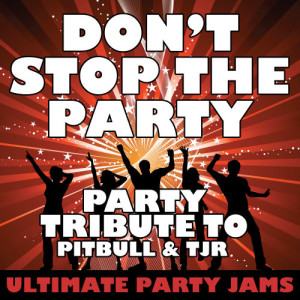 Ultimate Party Jams的專輯Don't Stop the Party (Party Tribute to Pitbull & Tjr)