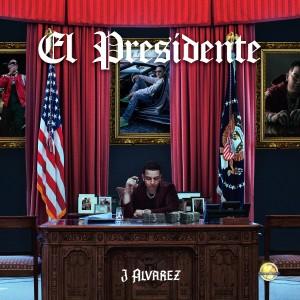 J Alvarez的專輯El Presidente (Explicit)