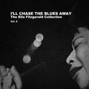 Ella Fitzgerald的專輯I'll Chase the Blues Away: The Ella Fitzgerald Collection, Vol. 9