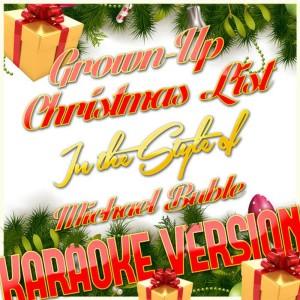 Karaoke - Ameritz的專輯Grown-Up Christmas List (In the Style of Michael Buble) [Karaoke Version] - Single