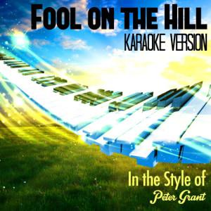 Karaoke - Ameritz的專輯Fool on the Hill (In the Style of Peter Grant) [Karaoke Version] - Single