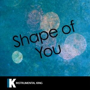 Instrumental King的專輯Shape of You (In the Style of Ed Sheeran) [Karaoke Version]