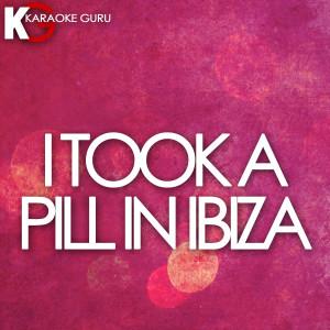 Karaoke Guru的專輯I Took a Pill in Ibiza (Karaoke Version) - Single