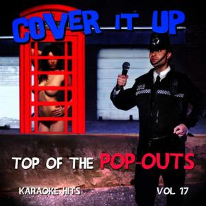 Album Cover It up, Top of the Pop-Outs - Karaoke Hits, Vol. 17 from Cover It Up