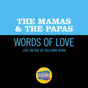 The Mamas & The Papas的專輯Words Of Love (Live On The Ed Sullivan Show, December 11, 1966)