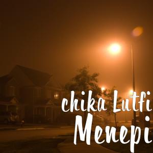 Dengarkan Menepi lagu dari Chika Lutfi dengan lirik