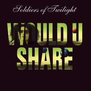 Album Would U Share from Soldiers Of Twilight