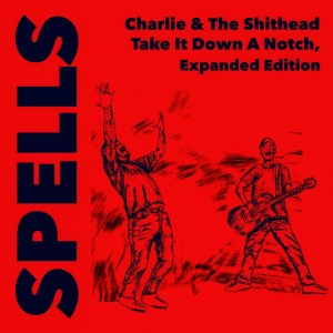 Album Charlie & The Shithead Take It Down a Notch (Expanded Edition) from SPELLS