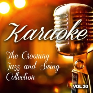 The Karaoke Crooning的專輯Karaoke - The Crooning, Jazz and Swing Collection, Vol .20