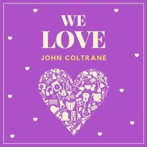 We Love John Coltrane