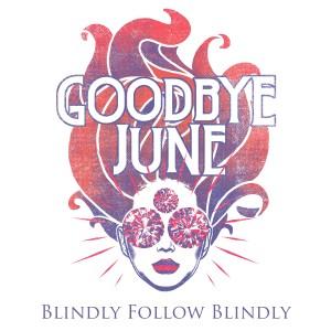 Album Blindly Follow Blindly from Goodbye June