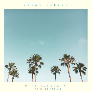 Album City Sessions (Live in Los Angeles) from Urban Rescue