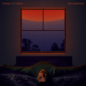 Album I Woke Up Today (Explicit) from Nick Brewer