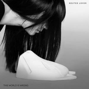 อัลบัม This World Is Wrong ศิลปิน Neuter Lover